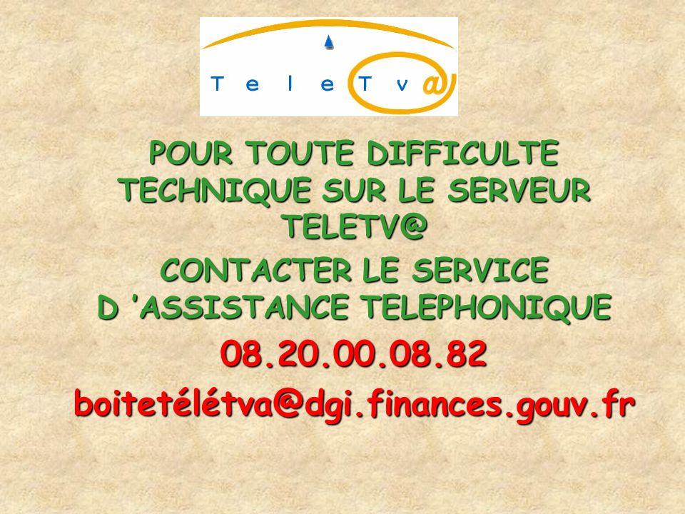 POUR TOUTE DIFFICULTE TECHNIQUE SUR LE SERVEUR TELETV@ CONTACTER LE SERVICE D ASSISTANCE TELEPHONIQUE 08.20.00.08.82boitetélétva@dgi.finances.gouv.fr