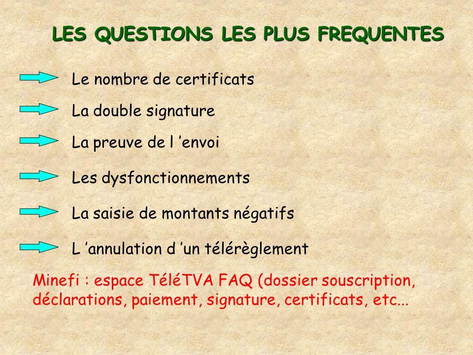 LES QUESTIONS LES PLUS FREQUENTES Le nombre de certificats La preuve de l envoi La double signature La saisie de montants négatifs Les dysfonctionneme