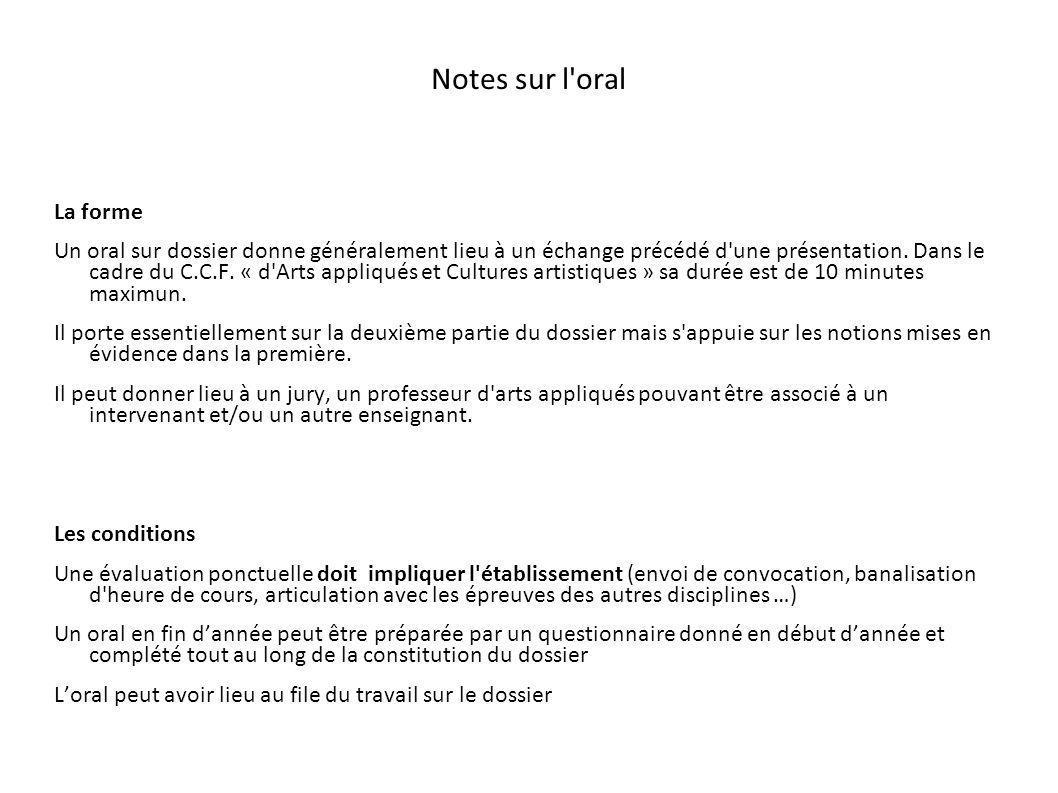 Notes sur l'oral La forme Un oral sur dossier donne généralement lieu à un échange précédé d'une présentation. Dans le cadre du C.C.F. « d'Arts appliq