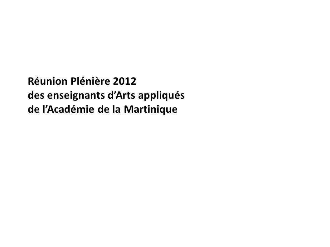 Réunion Plénière 2012 des enseignants dArts appliqués de lAcadémie de la Martinique