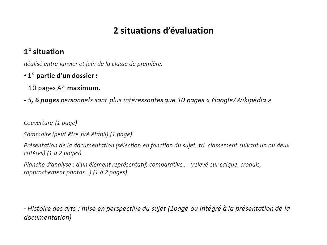 2 situations dévaluation 1° situation Réalisé entre janvier et juin de la classe de première. 1° partie dun dossier : 10 pages A4 maximum. - 5, 6 page