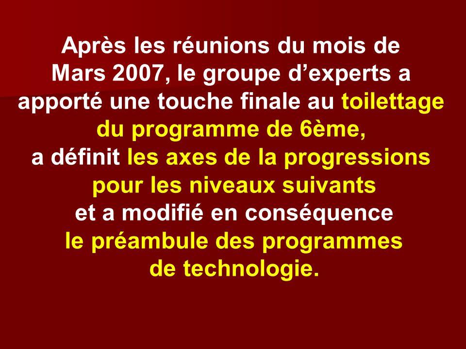 Après les réunions du mois de Mars 2007, le groupe dexperts a apporté une touche finale au toilettage du programme de 6ème, a définit les axes de la p