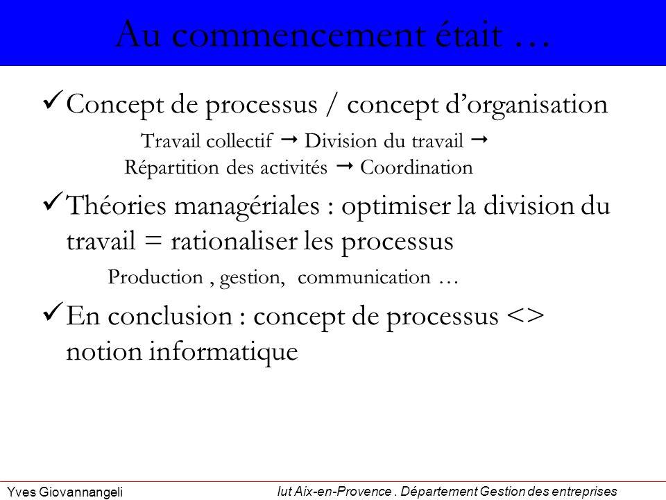Iut Aix-en-Provence. Département Gestion des entreprises Yves Giovannangeli Au commencement était … Concept de processus / concept dorganisation Trava