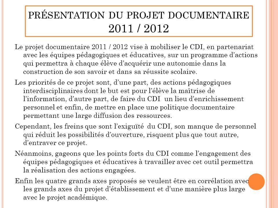 PRÉSENTATION DU PROJET DOCUMENTAIRE 2011 / 2012 Le projet documentaire 2011 / 2012 vise à mobiliser le CDI, en partenariat avec les équipes pédagogiqu