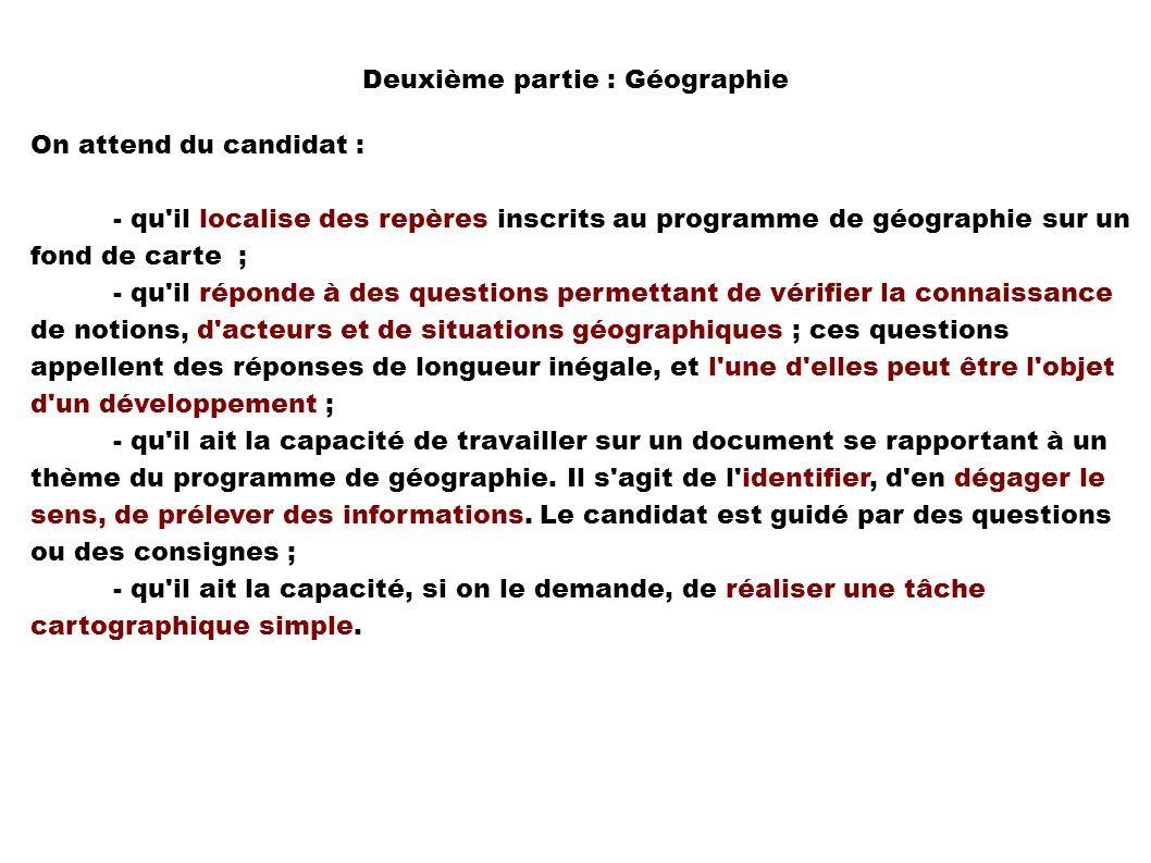 Deuxième partie : Géographie On attend du candidat : - qu'il localise des repères inscrits au programme de géographie sur un fond de carte ; - qu'il r