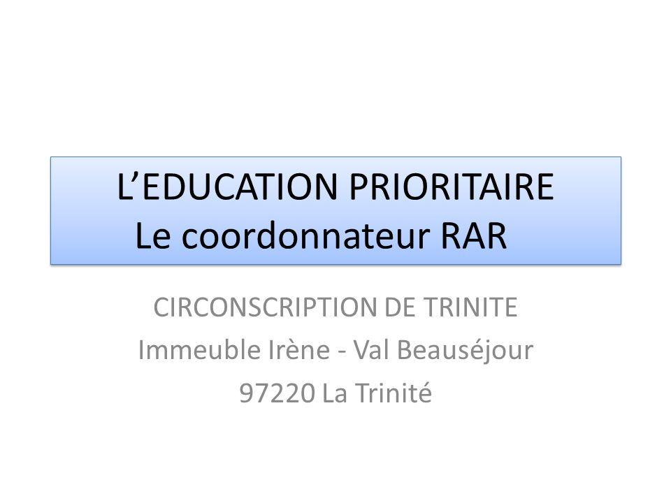 LEDUCATION PRIORITAIRE Le coordonnateur RAR CIRCONSCRIPTION DE TRINITE Immeuble Irène - Val Beauséjour 97220 La Trinité