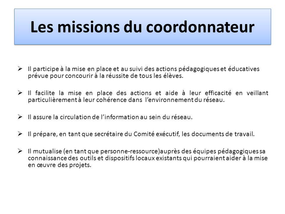 Les missions du coordonnateur Il participe à la mise en place et au suivi des actions pédagogiques et éducatives prévue pour concourir à la réussite d