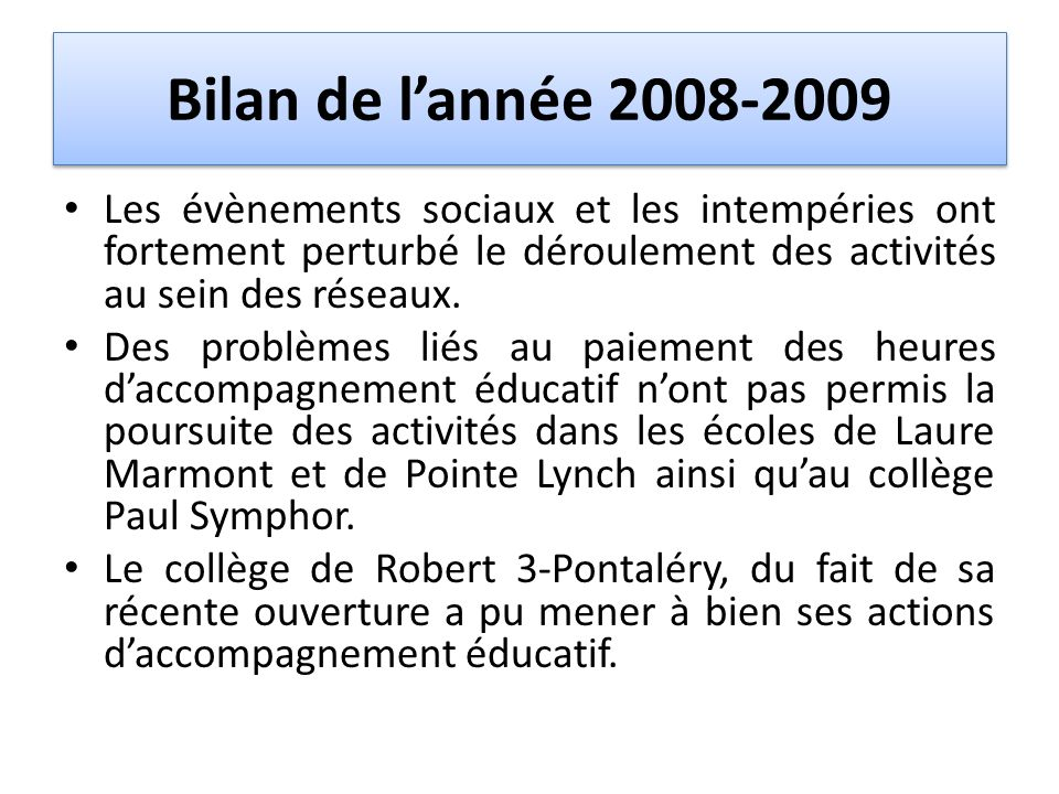 Bilan de lannée 2008-2009 Les évènements sociaux et les intempéries ont fortement perturbé le déroulement des activités au sein des réseaux. Des probl