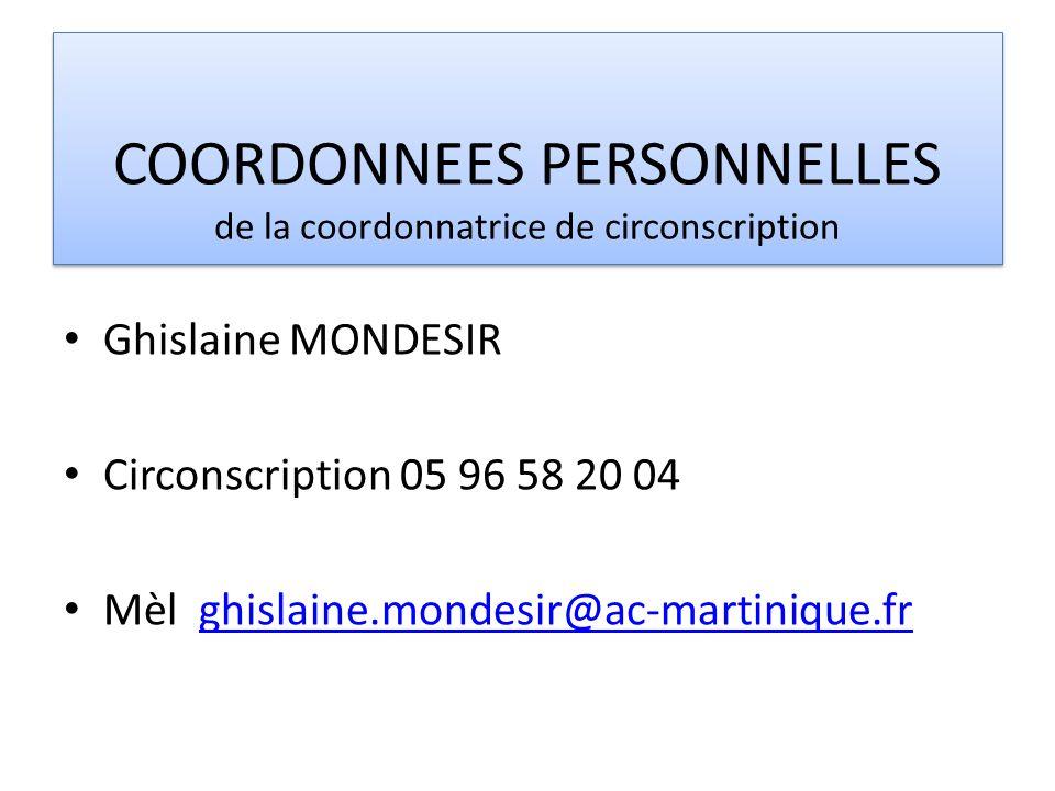 COORDONNEES PERSONNELLES de la coordonnatrice de circonscription Ghislaine MONDESIR Circonscription 05 96 58 20 04 Mèl ghislaine.mondesir@ac-martiniqu