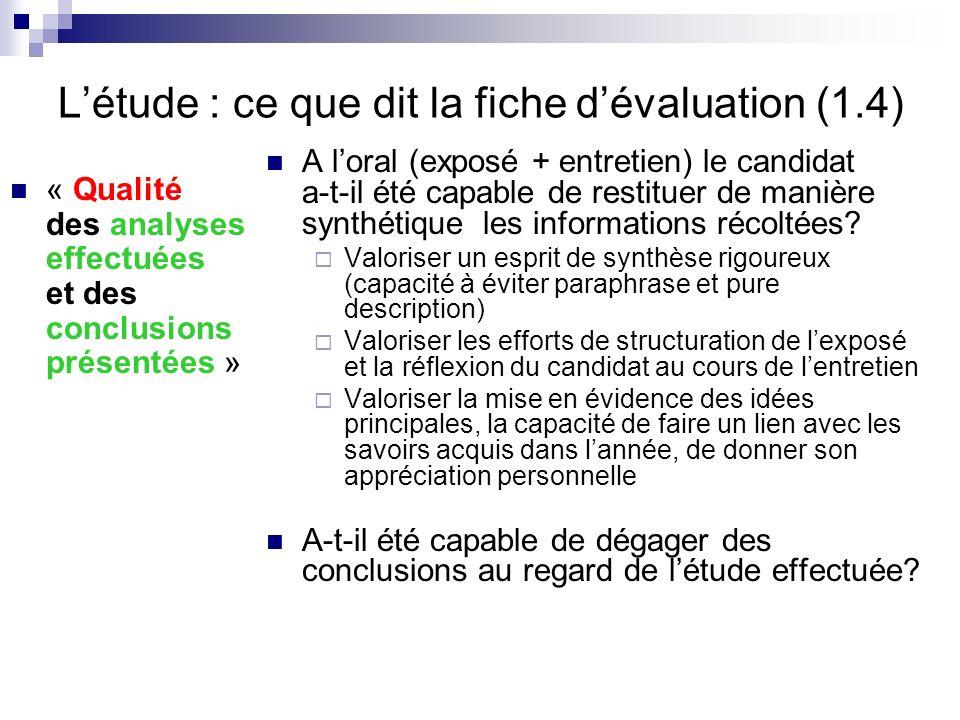 Létude : ce que dit la fiche dévaluation (1.4) « Qualité des analyses effectuées et des conclusions présentées » A loral (exposé + entretien) le candi