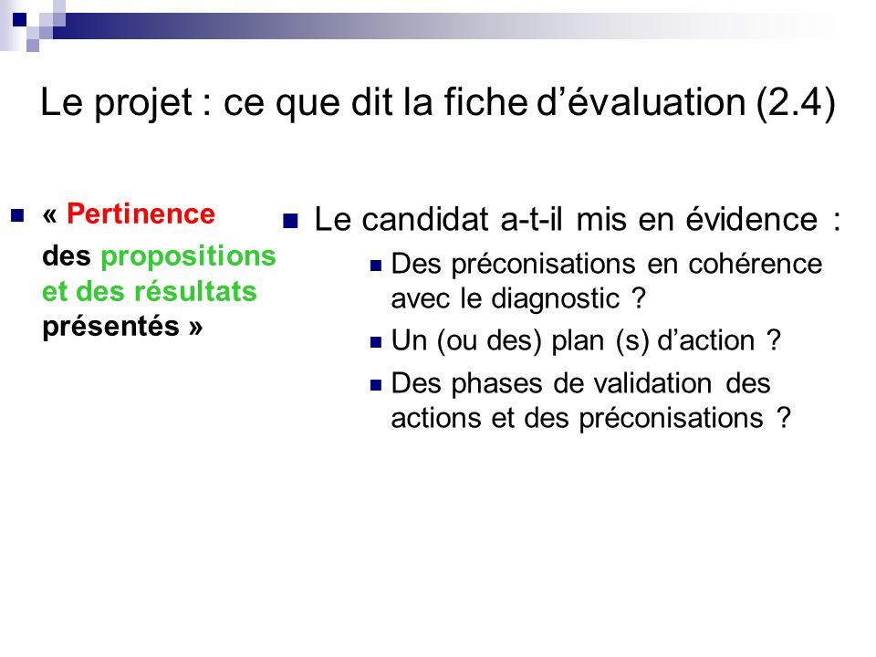 Le projet : ce que dit la fiche dévaluation (2.4) « Pertinence des propositions et des résultats présentés » Le candidat a-t-il mis en évidence : Des