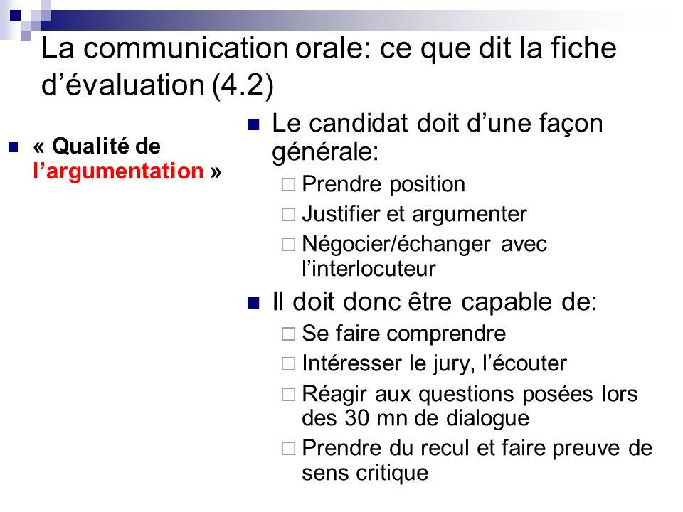La communication orale: ce que dit la fiche dévaluation (4.2) « Qualité de largumentation » Le candidat doit dune façon générale: Prendre position Jus