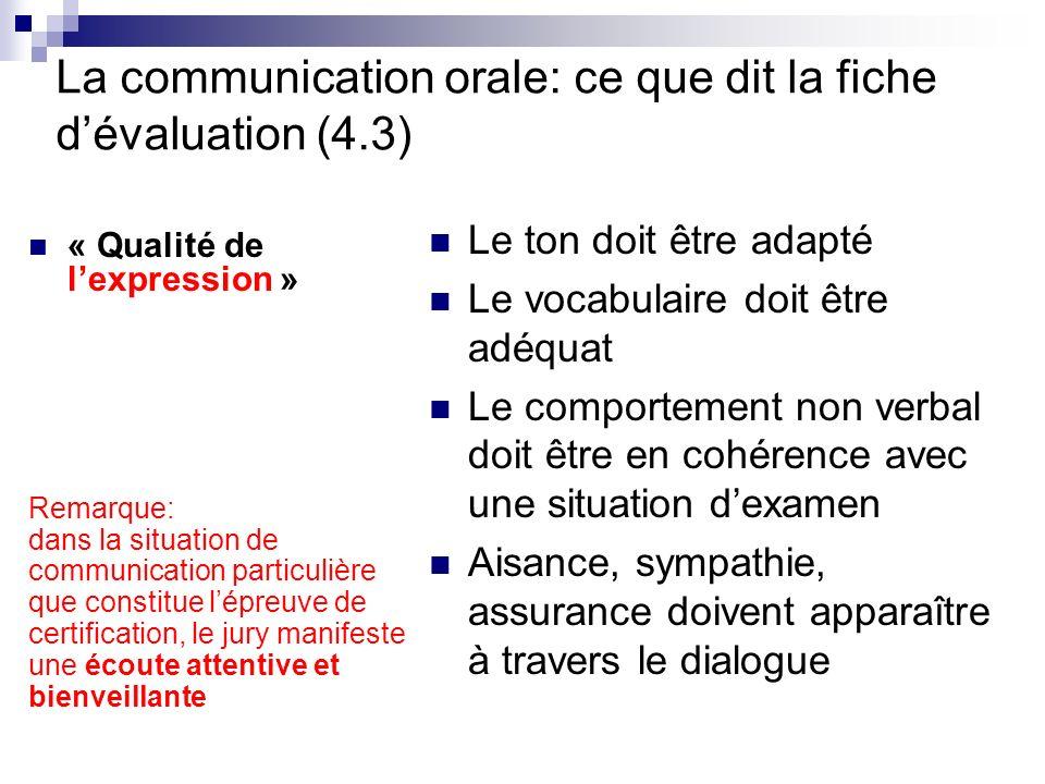 La communication orale: ce que dit la fiche dévaluation (4.3) « Qualité de lexpression » Le ton doit être adapté Le vocabulaire doit être adéquat Le c