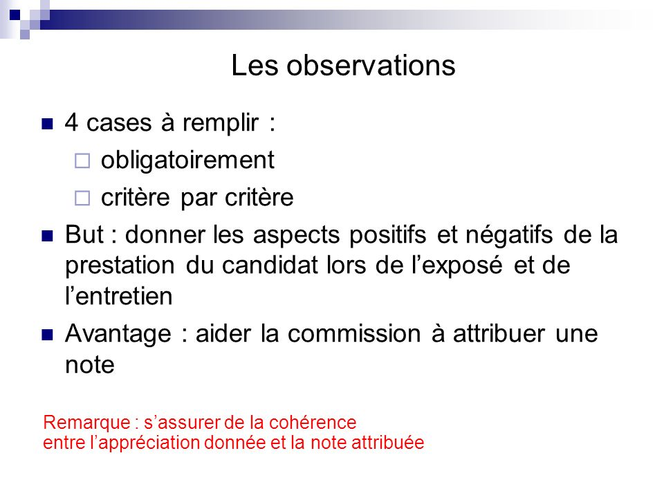 Les observations 4 cases à remplir : obligatoirement critère par critère But : donner les aspects positifs et négatifs de la prestation du candidat lo
