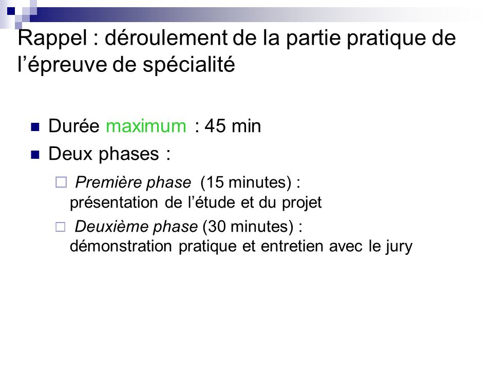 Rappel : déroulement de la partie pratique de lépreuve de spécialité Durée maximum : 45 min Deux phases : Première phase (15 minutes) : présentation d