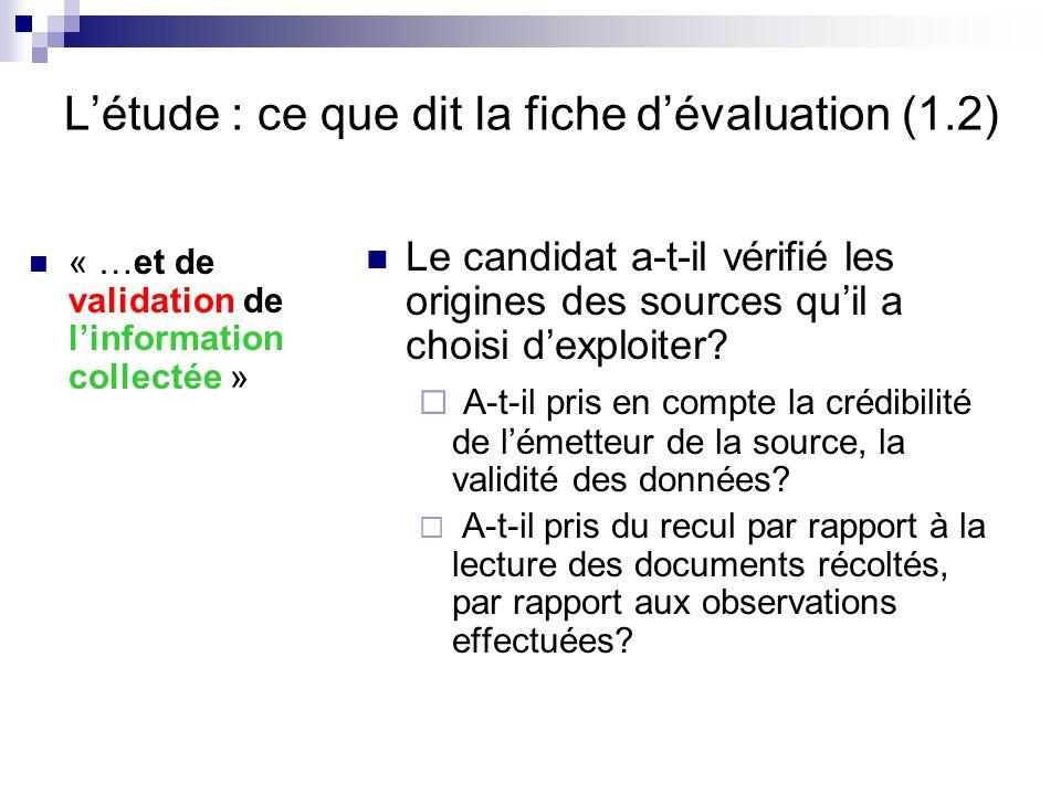 Létude : ce que dit la fiche dévaluation (1.2) « …et de validation de linformation collectée » Le candidat a-t-il vérifié les origines des sources qui
