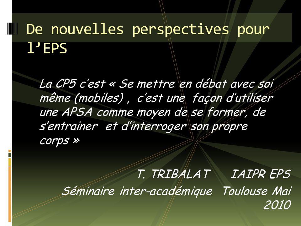 La CP5 cest « Se mettre en débat avec soi même (mobiles), cest une façon dutiliser une APSA comme moyen de se former, de sentrainer et dinterroger son