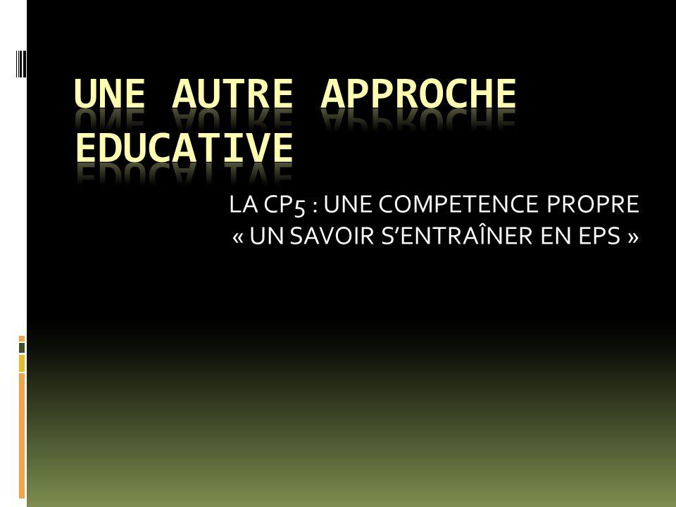 LA CP5 : UNE COMPETENCE PROPRE « UN SAVOIR SENTRAÎNER EN EPS »