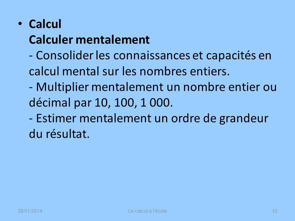 Calcul Calculer mentalement - Consolider les connaissances et capacités en calcul mental sur les nombres entiers. - Multiplier mentalement un nombre e