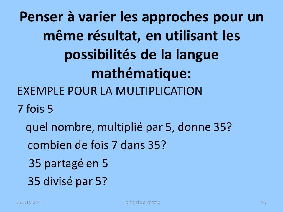 Penser à varier les approches pour un même résultat, en utilisant les possibilités de la langue mathématique: EXEMPLE POUR LA MULTIPLICATION 7 fois 5