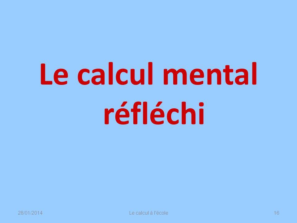 Le calcul mental réfléchi 28/01/2014Le calcul à l'école16