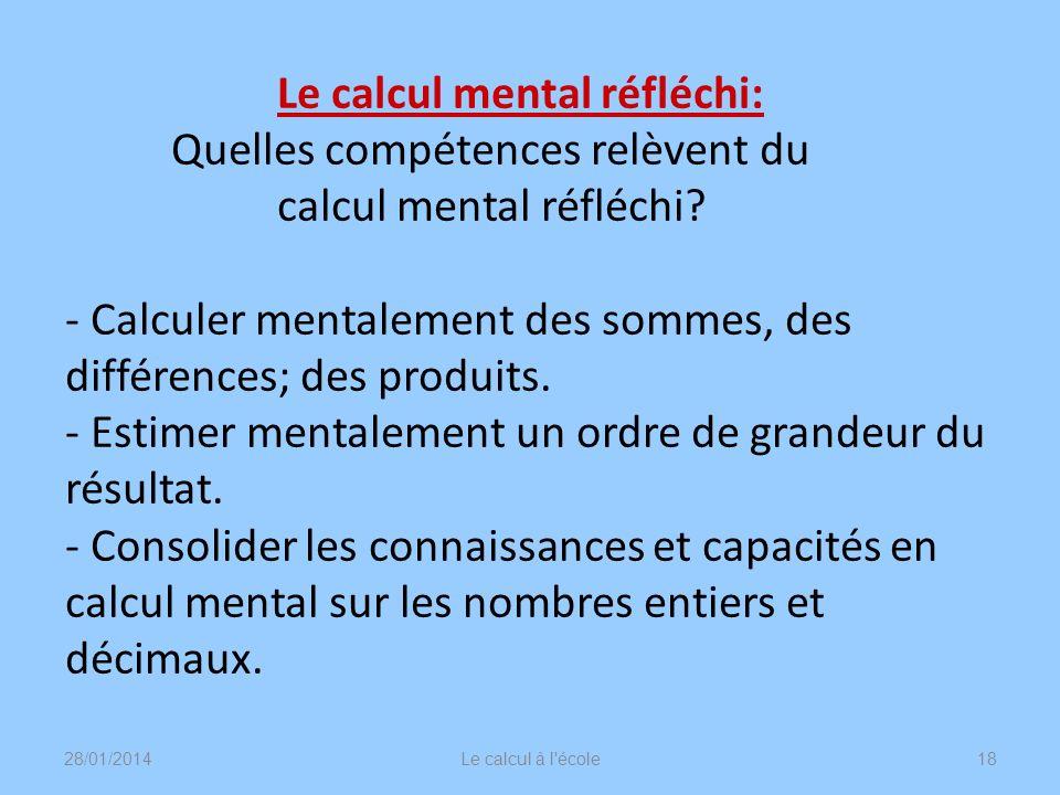 Le calcul mental réfléchi: Quelles compétences relèvent du calcul mental réfléchi? - Calculer mentalement des sommes, des différences; des produits. -