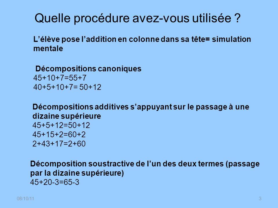 08/10/113 Lélève pose laddition en colonne dans sa tête= simulation mentale Décompositions canoniques 45+10+7=55+7 40+5+10+7= 50+12 Décompositions add