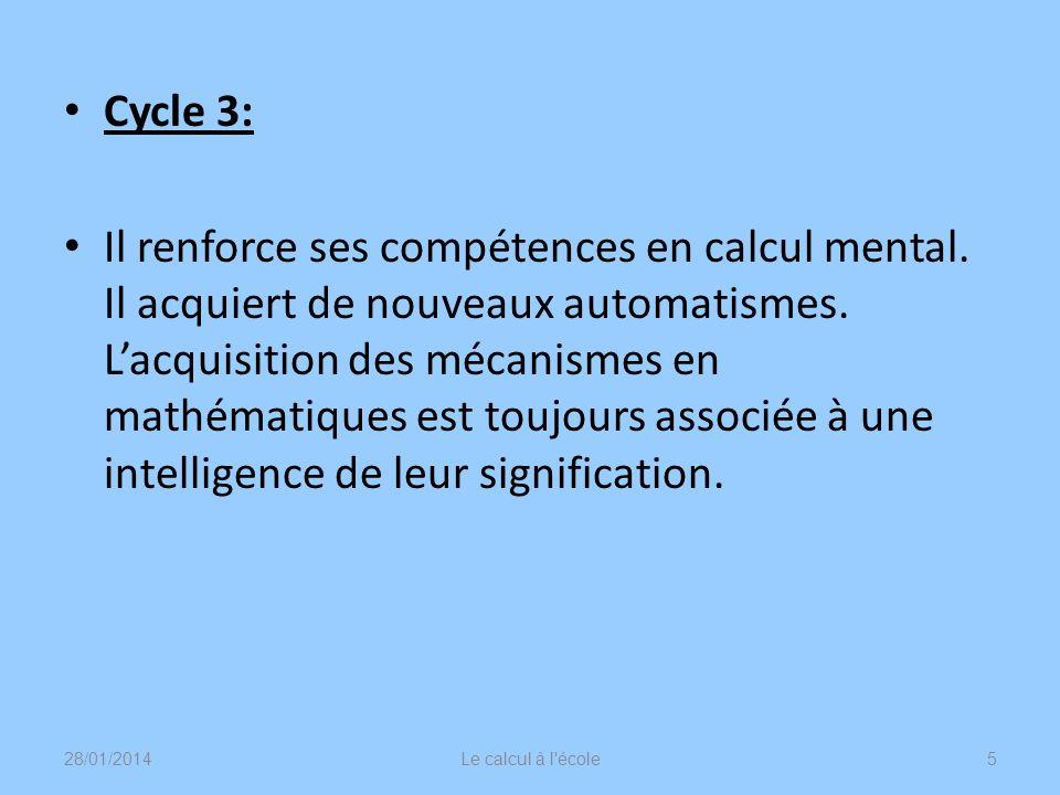 Cycle 3: Il renforce ses compétences en calcul mental. Il acquiert de nouveaux automatismes. Lacquisition des mécanismes en mathématiques est toujours