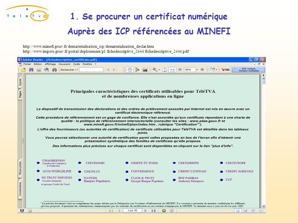1. Se procurer un certificat numérique Auprès des ICP référencées au MINEFI http://www.minefi.gouv.fr/dematerialisation_icp/dematerialisation_declar.h