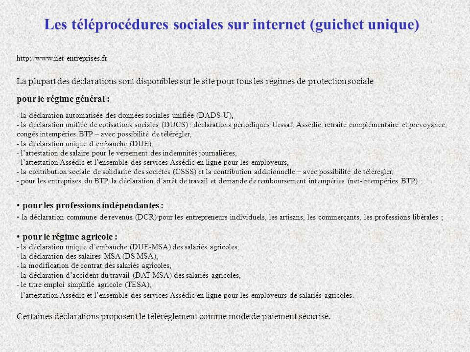http://www.net-entreprises.fr La plupart des déclarations sont disponibles sur le site pour tous les régimes de protection sociale pour le régime géné