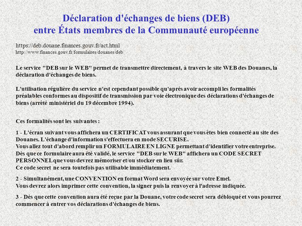 https://deb.douane.finances.gouv.fr/act.html http://www.finances.gouv.fr/formulaires/douanes/deb/ Le service
