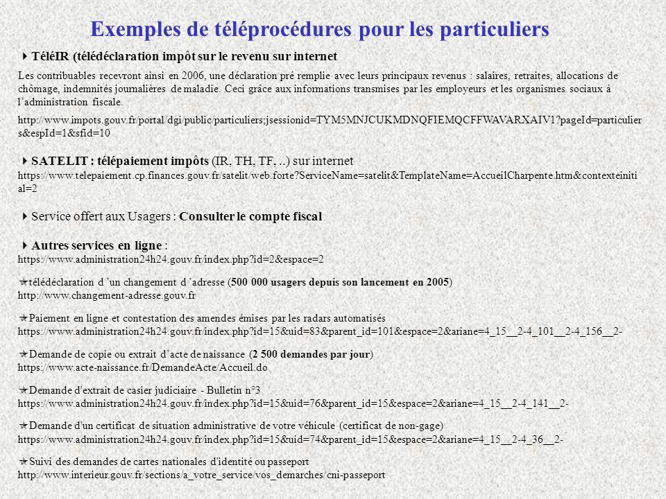 Exemples de téléprocédures pour les particuliers TéléIR (télédéclaration impôt sur le revenu sur internet Les contribuables recevront ainsi en 2006, u