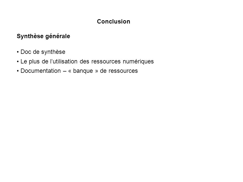 Conclusion Synthèse générale Doc de synthèse Le plus de lutilisation des ressources numériques Documentation – « banque » de ressources