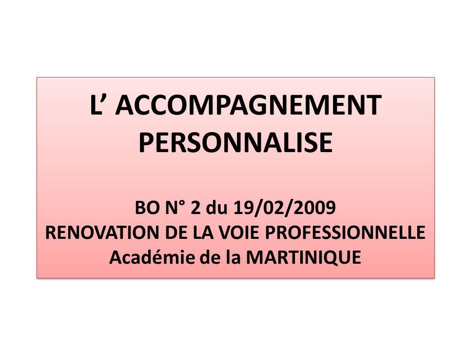 L ACCOMPAGNEMENT PERSONNALISE BO N° 2 du 19/02/2009 RENOVATION DE LA VOIE PROFESSIONNELLE Académie de la MARTINIQUE