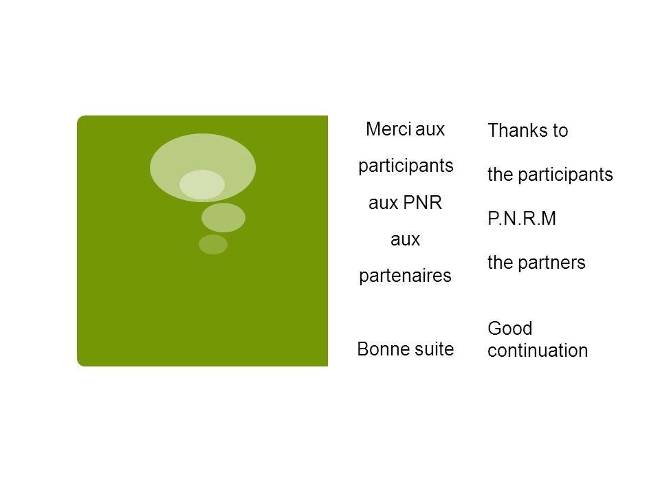 Merci aux participants aux PNR aux partenaires Bonne suite Thanks to the participants P.N.R.M the partners Good continuation