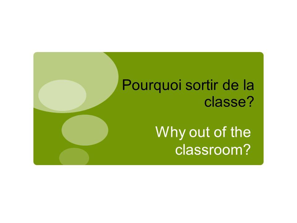 Pourquoi sortir de la classe Why out of the classroom