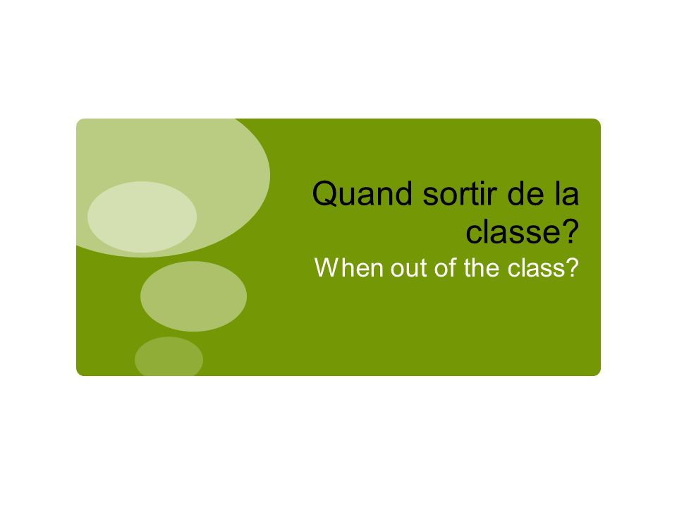 Quand sortir de la classe When out of the class