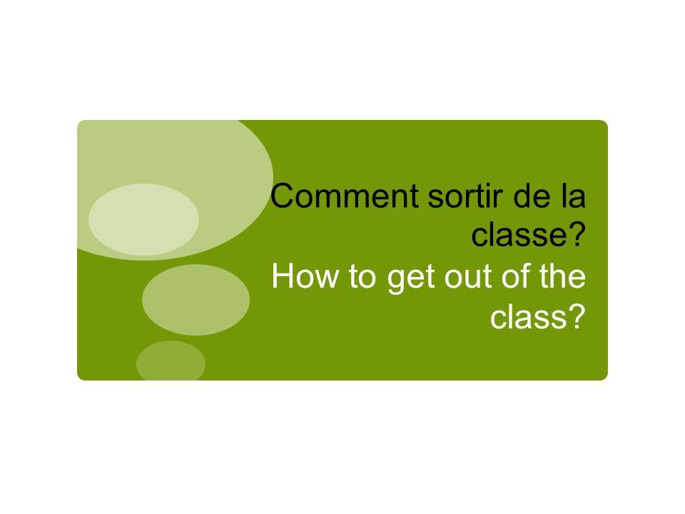 Comment sortir de la classe How to get out of the class