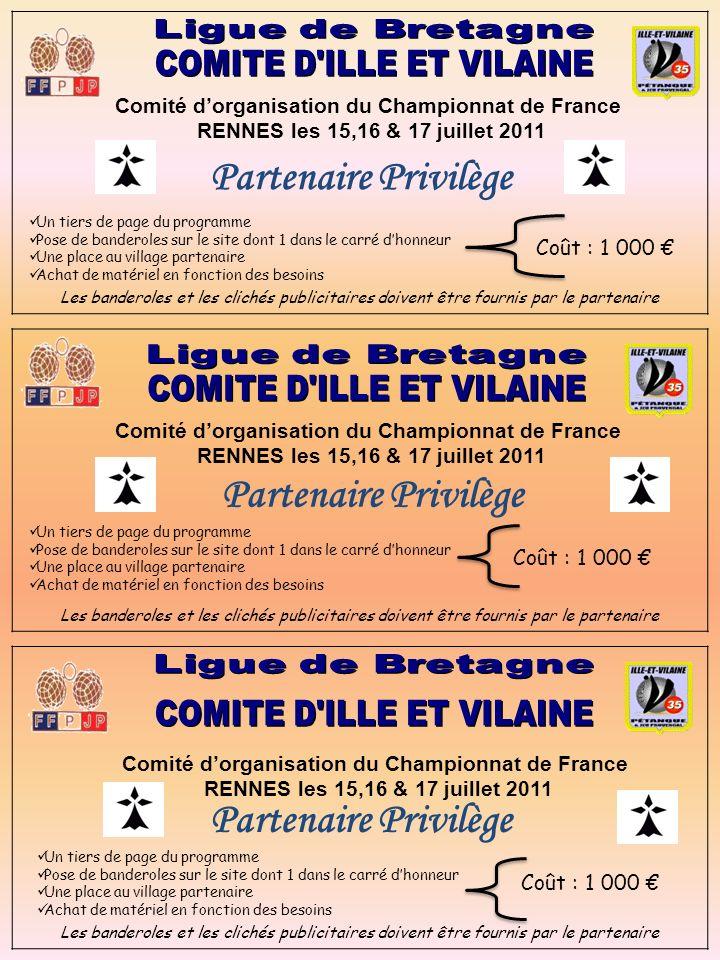Comité dorganisation du Championnat de France RENNES les 15,16 & 17 juillet 2011 Partenaire Privilège Un tiers de page du programme Pose de banderoles