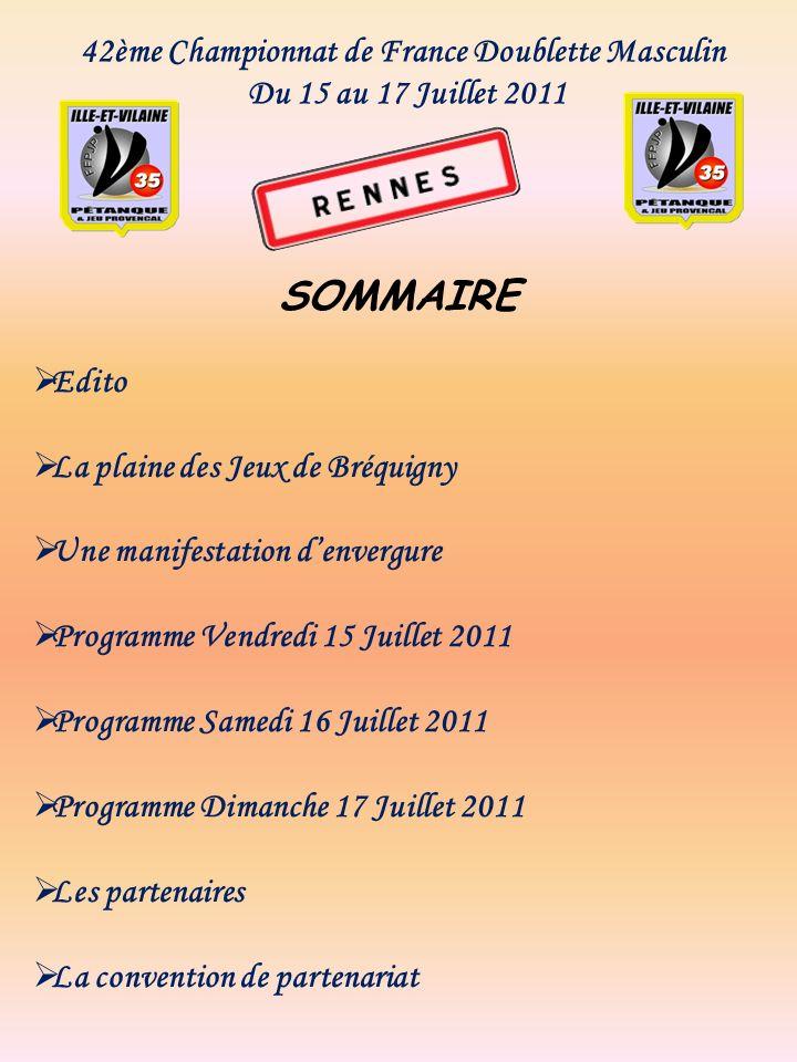 42ème Championnat de France Doublette Masculin Du 15 au 17 Juillet 2011 SOMMAIRE Edito La plaine des Jeux de Bréquigny Une manifestation denvergure Pr