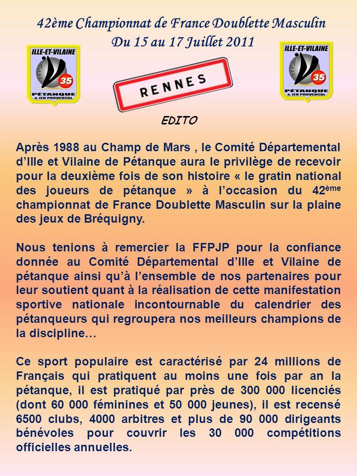 42ème Championnat de France Doublette Masculin Du 15 au 17 Juillet 2011 EDITO Après 1988 au Champ de Mars, le Comité Départemental dIlle et Vilaine de