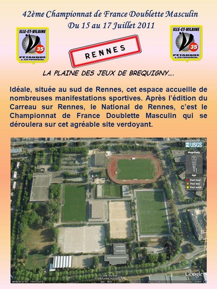 42ème Championnat de France Doublette Masculin Du 15 au 17 Juillet 2011 LA PLAINE DES JEUX DE BREQUIGNY…. Idéale, située au sud de Rennes, cet espace