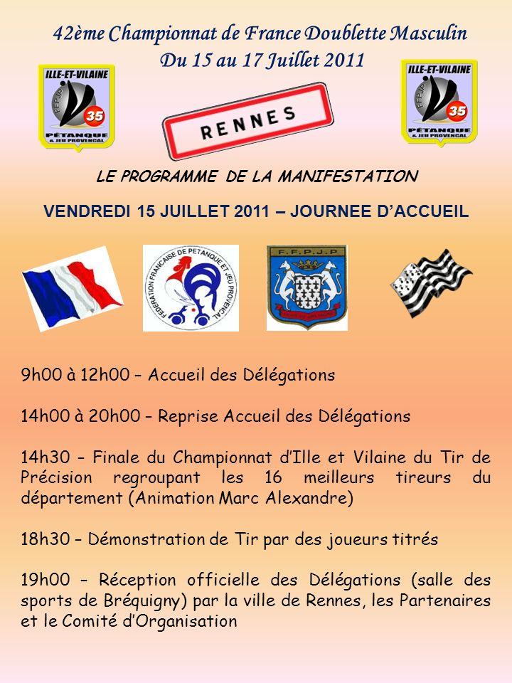 42ème Championnat de France Doublette Masculin Du 15 au 17 Juillet 2011 LE PROGRAMME DE LA MANIFESTATION VENDREDI 15 JUILLET 2011 – JOURNEE DACCUEIL 9
