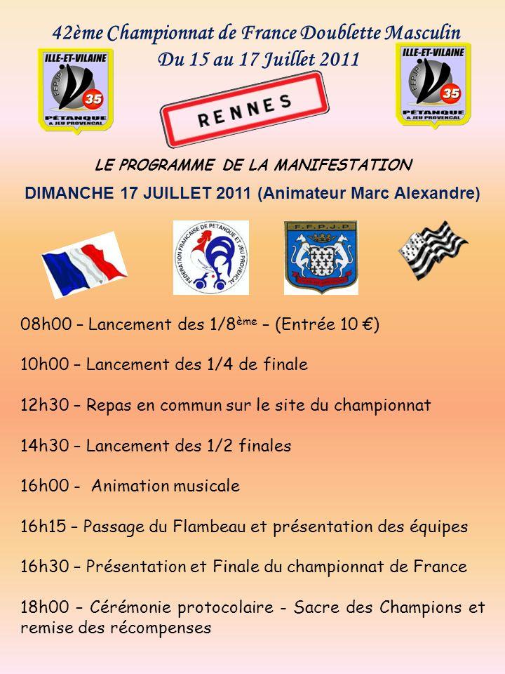 42ème Championnat de France Doublette Masculin Du 15 au 17 Juillet 2011 LE PROGRAMME DE LA MANIFESTATION DIMANCHE 17 JUILLET 2011 (Animateur Marc Alex