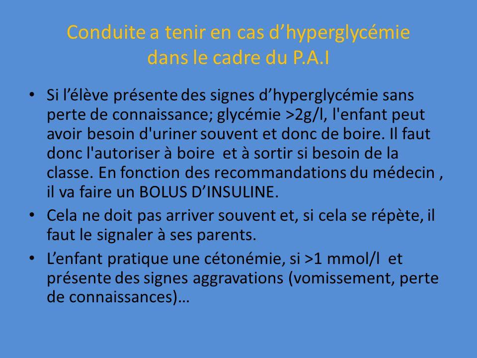 Si lélève présente des signes dhyperglycémie sans perte de connaissance; glycémie >2g/l, l'enfant peut avoir besoin d'uriner souvent et donc de boire.