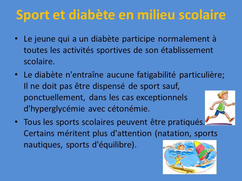 Sport et diabète en milieu scolaire Le jeune qui a un diabète participe normalement à toutes les activités sportives de son établissement scolaire. Le