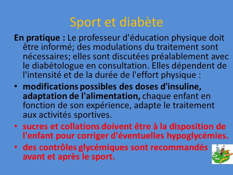 Sport et diabète En pratique : Le professeur d'éducation physique doit être informé; des modulations du traitement sont nécessaires; elles sont discut