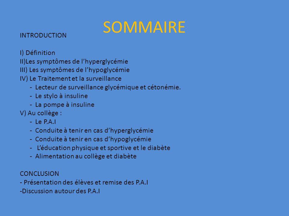 SOMMAIRE INTRODUCTION I) Définition II)Les symptômes de lhyperglycémie III) Les symptômes de lhypoglycémie IV) Le Traitement et la surveillance - Lect
