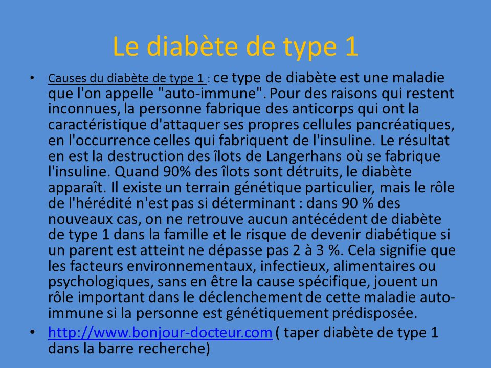 Le diabète de type 1 Causes du diabète de type 1 : ce type de diabète est une maladie que l'on appelle
