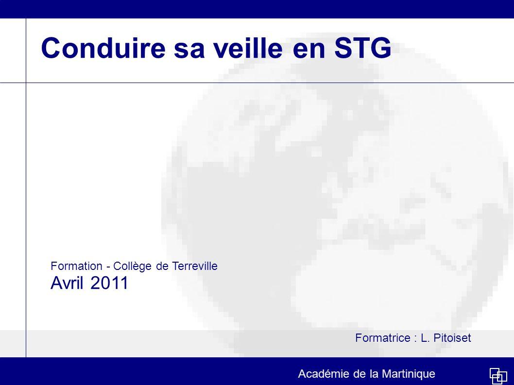 Conduire sa veille en STG Formation - Collège de Terreville Avril 2011 Académie de la Martinique Formatrice : L.